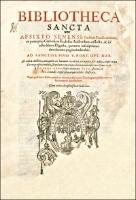 Bibliotheca Sancta A. F. Sixto Senensi [...] ex praecipuis Catholicae Ecclesiae Auctoribus collecta, & in octo libros Digesta