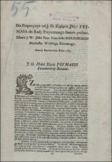 Na Propozycye od J.O. Xiążęcia JMci Prymasa do Rady Przytomnego Senatu podane. Zdanie J.W. JMci Pana Franciszka Bielinskiego Marszałka Wielkiego Koronnego. Dnia 8. Pazdziernika Roku 1763