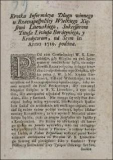 Krotka Informacya Długu winnego u Rzeczypospolitey Wielkiego Xięstwa Litewskiego, Sukcessorom Titusa Liviusa Boratyniego, y Kredytorom, na Seym in Anno 1719. podana