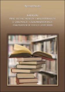 Katalog prac licencjackich i magisterskich o zakonach i zgromadzeniach zakonnych w Polsce (1945-2000) : materiały do uzupełnienia