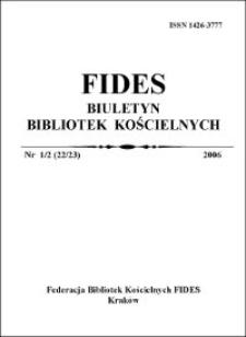 Fides : biuletyn bibliotek kościelnych. 2006, nr 1-2. Część wstępna - 15 lat Federacji Bibliotek Kościelnych FIDES (s. 1-24)