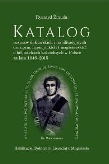 Katalog rozpraw doktorskich i habilitacyjnych oraz prac licencjackich i magisterskich o bibliotekach kościelnych w Polsce za lata 1946-2015