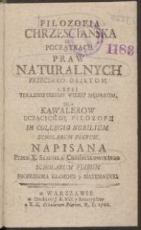 Filozofia chrzescianska o początkach praw naturalnych przeciwko deistom [...], dla kawalerów [...] in Collegium Nobilium [...], napisana przez x. Samuela Chróscikowskiego