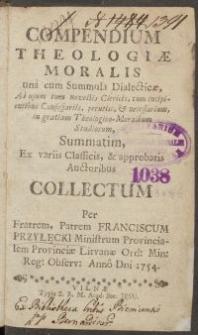 Compendium theologiae moralis una cum summula dialecticae : ad usum [...] novellis clericis [...], collectum per [...] Franciscum Przyłęcki [...] anno 1754