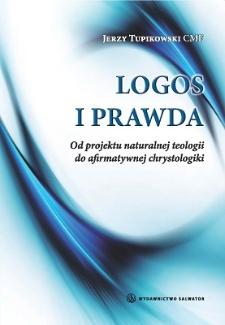 Logos i prawda : od projektu naturalnej teologii do afirmatywnej chrystologiki