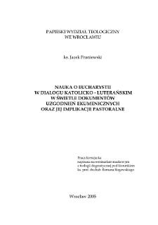 Nauka o Eucharystii w dialogu katolicko-luterańskim w świetle dokumentów uzgodnień ekumenicznych oraz jej implikacje pastoralne