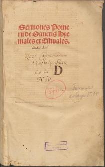 Sermones Pomerij de Sanctis Hyemales et Estiuales / editi per Fratrem Pelbartum de Themeswar diui Ordinis s[an]cti Fra[n]cisci