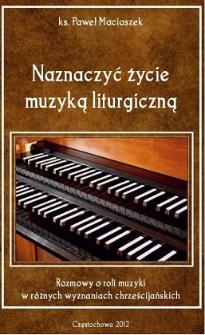 Naznaczyć życie muzyką liturgiczną : rozmowy o roli muzyki w różnych wyznaniach chrześcijańskich