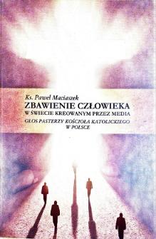 Zbawienie człowieka w świecie kreowanym przez media : głos pasterzy Kościoła Katolickiego w Polsce