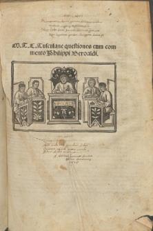 M. T. C. Tusculane questiones cum commento Philippi Beroaldi