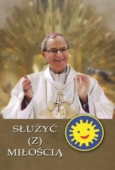 Służyć (z) miłością : księga jubileuszowa dedykowana księdzu biskupowi dr. hab. Antoniemu Długoszowi w dwudziestą piatą rocznicę sakry biskupiej