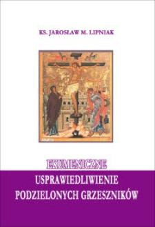 """Ekumeniczne usprawiedliwienie podzielonych grzeszników : recepcja """"Wspólnej deklaracji w sprawie nauki o usprawiedliwieniu"""" w teologii katolickiej"""