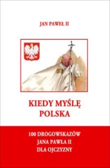 Kiedy myślę Polska : 100 drogowskazów Jana Pawła II dla Ojczyzny / wybór tekstów i oprac. ks. Jarosław M. Lipniak, ks. Andrzej Tomko