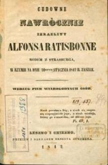 Cudowne nawrócenie Izraelity Alfonsa Ratisbonne rodem z Strasburga, w Rzymie na dniu 20stym stycznia 1842 r. zaszłe : według pism wiarygodnych osób