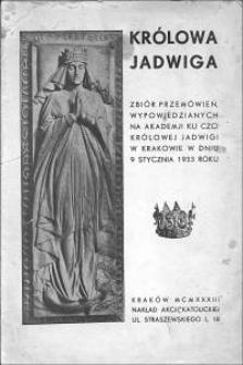 Królowa Jadwiga : zbiór przemówień wypowiedzianych na Akademji ku czci królowej Jadwigi w Krakowie w dniu 9 stycznia 1933 roku