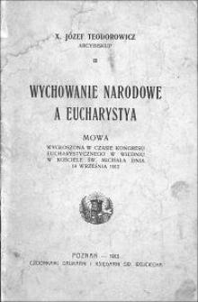 Wychowanie narodowe a Eucharystya : mowa wygłoszona w czasie Kongresu Eucharystycznego w Wiedniu w kościele św. Michała dnia 14 września 1912