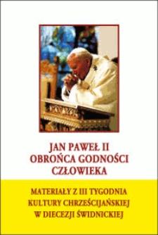 Jan Paweł II - obrońca godności człowieka : materiały z III Tygodnia Kultury Chrześcijańskiej w diecezji świdnickiej