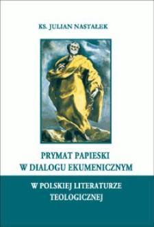 Prymat papieski w dialogu ekumenicznym w polskiej literaturze teologicznej