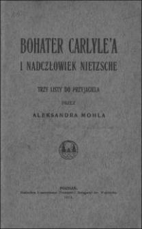 Bohater Carlyle'a i nadczłowiek Nietzsche : trzy listy do przyjaciela