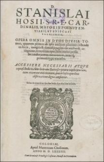 D. Stanislai Hosii, S.R.E. cardinalis, maioris poenitentiarii, et episcopi Varmiensis, opera omnia in dvos divisa tomos