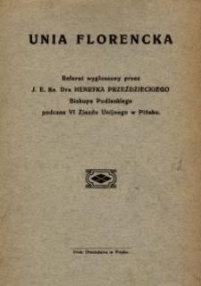 Unia Florencka : referat wygłoszony przez J. E. Ks. Dra Henryka Przeździeckiego Biskupa Podlaskiego podczas VI Zjazdu Unijnego w Pińsku