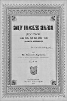 Święty Franciszek Seraficki : jego życie, wielkie dzieła, duch, dary, pisma i nauki i ich odbicie w naśladowcach jego. T. 2