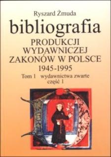 Bibliografia produkcji wydawniczej zakonów w Polsce : 1945-1995. T. 1, Wydawnictwa zwarte. Cz. 1