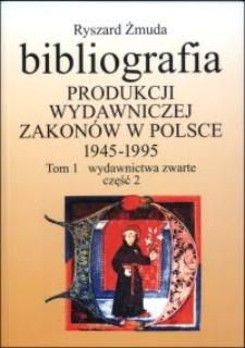 Bibliografia produkcji wydawniczej zakonów w Polsce : 1945-1995. T. 1, Wydawnictwa zwarte. Cz. 2