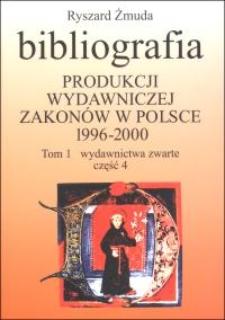 Bibliografia produkcji wydawniczej zakonów w Polsce : 1996-2000. T. 1, Wydawnictwa zwarte. Cz. 4