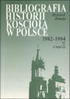 Bibliografia historii Kościoła w Polsce : za lata 1982-1984. Cz. 1
