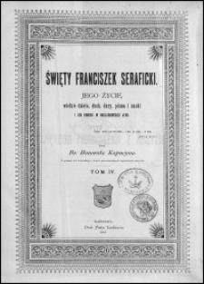 Święty Franciszek Seraficki : jego życie, wielkie dzieła, duch, dary, pisma i nauki i ich odbicie w naśladowcach jego. T. 4