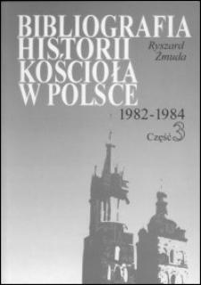 Bibliografia historii Kościoła w Polsce : za lata 1982-1984. Cz. 3