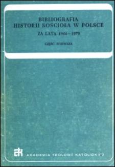 Bibliografia historii Kościoła w Polsce : za lata 1944-1970. Cz. 1