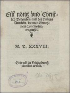 Ein noetig vnd Christlich Bedencken auff des Luthers Artickeln die man Gemeynem Concilio fuertragen sol