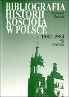 Bibliografia historii Kościoła w Polsce : za lata 1982-1984. Cz. 2